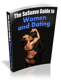 The SoSuave Guide to Women and Dating